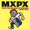 MXPX / ベスト・オブ・MXPX:テン・イヤーズ・アンド・ランニング [SHM-CD] [限定] [アルバム] [2014/06/11発売]
