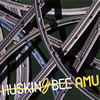 HUSKING BEE / AMU