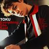 TOKU / エヴリシング・シー・セッド