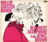 BLOODEST SAXOPHONE feat.JEWEL BROWN / ROLLER COASTER BOOGIE