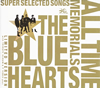 THE BLUE HEARTS / ALL TIME MEMORIALS〜SUPER SELECTED SONGS〜 [3CD+DVD] [限定]