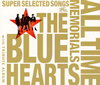 THE BLUE HEARTS / ALL TIME MEMORIALS〜SUPER SELECTED SONGS〜 [3CD]