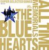 THE BLUE HEARTS / ALL TIME MEMORIALS〜SUPER SELECTED SONGS〜 [2CD]