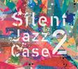 Yusuke Shima / SilentJazzCase2