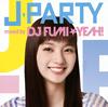 DJ FUMI★YEAH! / J-PARTY mixed by DJ FUMI★YEAH!