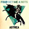FOUR GET ME A NOTS / ASTREA