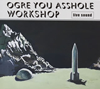 OGRE YOU ASSHOLE / workshop