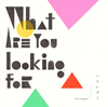 ハナレグミ / What are you looking for