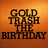 The Birthday / GOLD TRASH