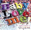 GEM / Baby、Love me! [Blu-ray+CD] [CD] [シングル] [2015/09/30発売]