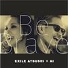 EXILE ATSUSHI+AI / Be Brave [CD+DVD] [CD] [シングル] [2015/09/09発売]