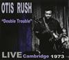 オーティス・ラッシュ / ダブル・トラブル-ライブ・ケンブリッジ 1973 [CD] [アルバム] [2015/09/18発売]