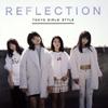 TOKYO GIRLS' STYLE / REFLECTION [CD+DVD] [限定]