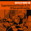 MURO / Super Animated Breaks&SFX〜30Years and still counting〜MIXED BY MURO