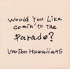 VooDoo Hawaiians / Would You Like Comin' to the Parade? [紙ジャケット仕様] [CD] [アルバム] [2015/12/09発売]