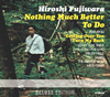 藤原ヒロシ / Nothing Much Better To Do(Deluxe Edition)