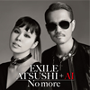 EXILE ATSUSHI+AI / No more [CD] [シングル] [2016/03/09発売]