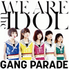 GANG PARADE / WE ARE the IDOL