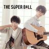 The Super Ball / トモダチメートル
