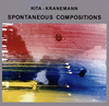 KITA-KRANEMANN / SPONTANEOUS COMPOSITIONS