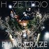 "H ZETTRIO / PIANO CRAZE""DYNAMIC FLIGHT"""