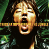 TRICERATOPS / KING OF THE JUNGLE [Blu-spec CD2]