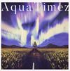 Aqua Timez / アスナロウ