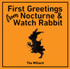 The Willard / FIRST GREETINGS FROM NOCTURNE&WATCH RABBIT [CD] [シングル] [2016/11/02発売]