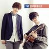 THE SUPER BALL / キミノコエガ…。