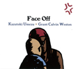 梅津和時×グラント・カルヴィン・ウェストン / Face Off [CD] [アルバム] [2016/12/18発売]