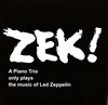 ZEK TRIO / ZEK!-A Piano Trio only plays the music of Led Zeppelin [紙ジャケット仕様] [2CD]