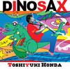 DINOSAX 本多俊之(SS、AS) 他 [CD] [アルバム] [2017/07/05発売]