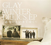 GLAY / WINTERDELICS.EP〜あなたといきてゆく〜 [CD+DVD]