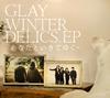 GLAY / WINTERDELICS.EP〜あなたといきてゆく〜 [紙ジャケット仕様] [CD] [シングル] [2017/11/22発売]