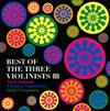 BEST OF THE THREE VIOLINISTS 3葉加瀬太郎,高嶋ちさ子,古澤巌(VN) [CD]