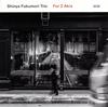 Shinya Fukumori Trio - For 2 Akis [CD]