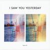 I SAW YOU YESTERDAY / Topia EP