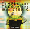COSMIC TEMPLE - TEMPLE and TREE means like a COSMIC [CD]
