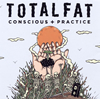 TOTALFAT / CONSCIOUS+PRACTICE