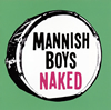 MANNISH BOYS / Naked [CD] [アルバム] [2019/01/09発売]