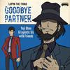 Yuji Ohno&Lupintic Six / LUPIN THE THIRD〜GOODBYE PARTNER〜 [紙ジャケット仕様] [Blu-spec CD2] [アルバム] [2019/01/23発売]