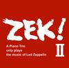 ZEK TRIO / ZEK! 2-A piano Trio only plays the music of Led Zeppelin [紙ジャケット仕様] [2CD] [CD] [アルバム] [2019/03/21発売]