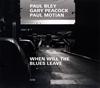 ポール・ブレイ、ゲイリー・ピーコック、ポール・モチアン / ホエン・ウィル・ザ・ブルース・リーヴ [CD] [アルバム] [2019/06/05発売]