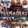 TEENAGERS 佐渡裕& スーパーキッズ・オーケストラの奇跡佐渡裕 - スーパーキッズo. [CD]