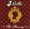 J DILLA / THE SHINING-THE 15TH ANNIVERSARY EDITION-