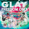 GLAY / FREEDOM ONLY [CD+DVD]