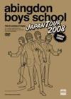 abingdon boys school/abingdon boys school JAPAN TOUR 2008〈初回生産限定盤・2枚組〉 [DVD] [2008/07/16発売]