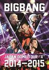 "BIGBANG JAPAN DOME TOUR 2014〜2015""X"""