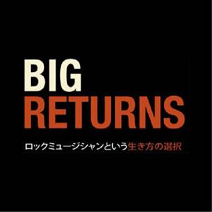 """""""ロックミュージシャンという生き方の選択""""映画『BIG RETURNS』が公開決定!"""