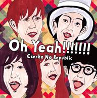 Czecho No Republic����㡼1st�����Oh Yeah!!!!!!!�ܺ�ȯɽ��